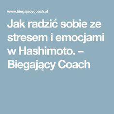 Jak radzić sobie ze stresem i emocjami w Hashimoto. – Biegający Coach
