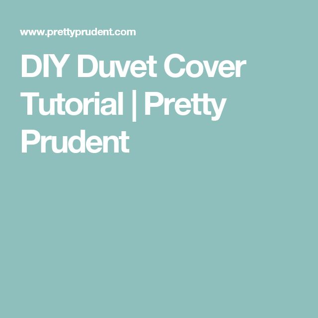 DIY Duvet Cover Tutorial | Pretty Prudent