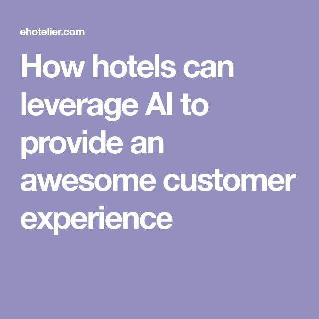 How hotels can leverage AI to provide an awesome customer experience