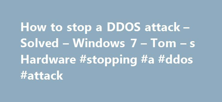 How to stop a DDOS attack – Solved – Windows 7 – Tom – s Hardware #stopping #a #ddos #attack http://tennessee.remmont.com/how-to-stop-a-ddos-attack-solved-windows-7-tom-s-hardware-stopping-a-ddos-attack/  # How to stop a DDOS attack At the consumer level, there's not a lot you can do. This is the equivalent of you being inside your house, and an incessant mob outside, continuously knocking on the door. So many of them, it blocks your pizza delivery. Pretty much all you can do is lay low for…