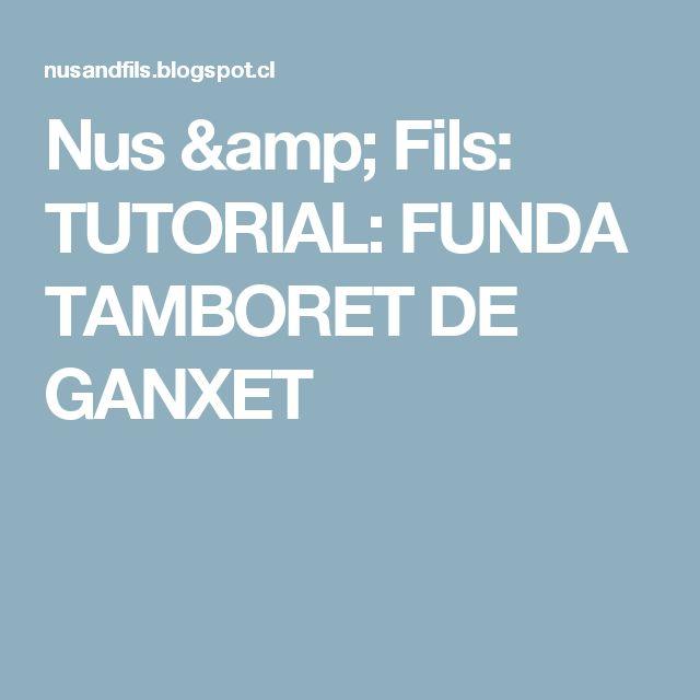 Nus & Fils: TUTORIAL: FUNDA TAMBORET DE GANXET