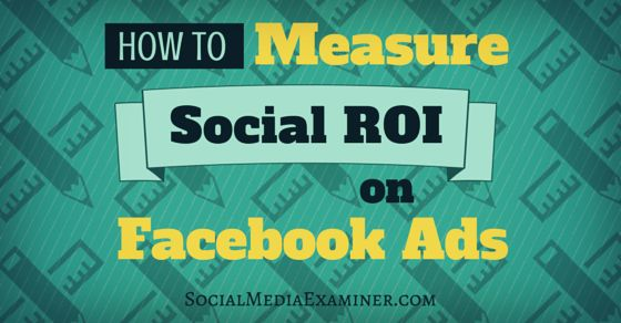 How to Measure #SocialMedia #ROI on #Facebook Ads #marketing