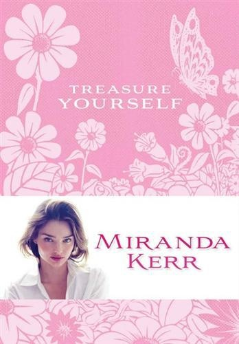Treasure Yourself by Miranda Kerr. An inspiring book for teenage girls and young women teaching the importance of being good to themselves.