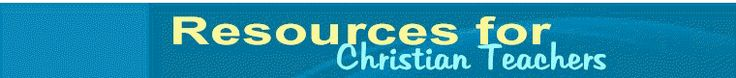 Resources for Christian teachers -- good site!