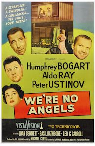 We're No Angels is a 1955 Christmas comedy picture starring Humphrey Bogart, Peter Ustinov, Aldo Ray, Joan Bennett, Basil Rathbone, and Leo G. Carroll. It was directed by Michael Curtiz, who had directed Bogart in Casablanca, when both were under contract to Warner Brothers. It is one of the rare comedies that Bogart made. Paramount filmed the production at its Hollywood studios in VistaVision and Technicolor.  It was based upon My Three Angels, written by Samuel and Bella Spewack.