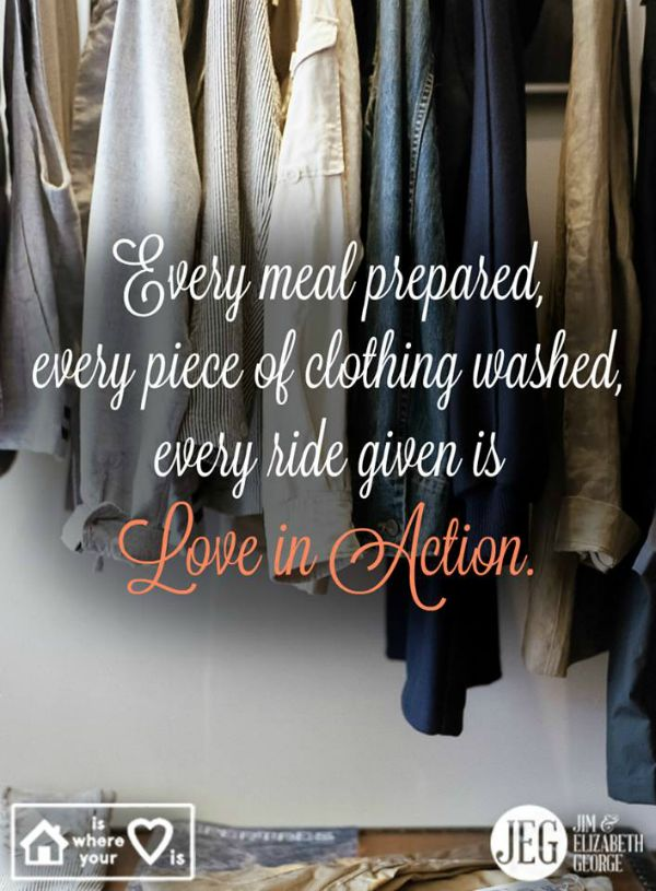 Here's a thought to prop up by your kitchen sink, attach to your computer, and tape to your bathroom mirror: Service in your home—every meal prepared, every piece of clothing washed, every room tidied, every floor swept, every ride given—is love in action.