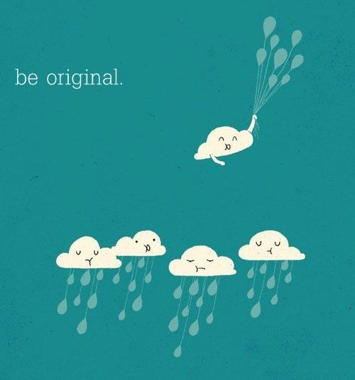 be original: Thoughts, Inspiration, Life Lessons, Be Originals, Illustration, Cloud, Balloon, Rain, Kids Rooms