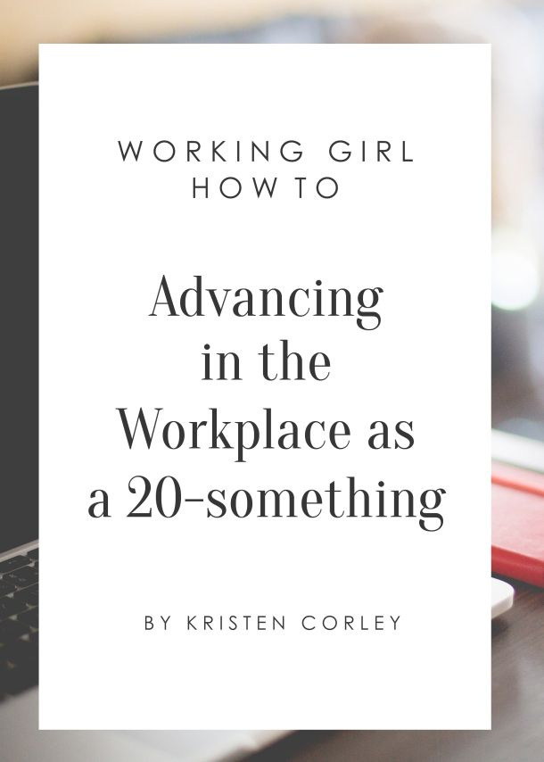 Working Girl How To: Advancing In The Workplace As A 20 Something. Career  AdviceCareer ...