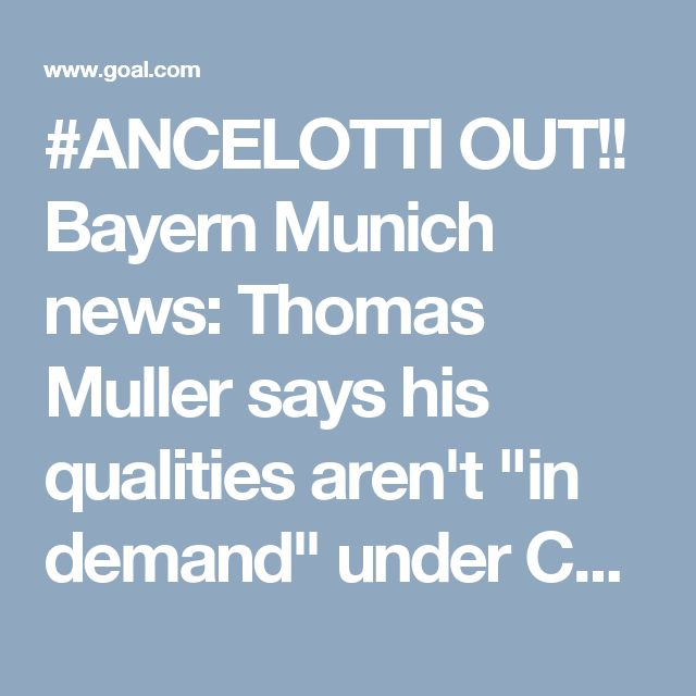 "#ANCELOTTI OUT!! Bayern Munich news: Thomas Muller says his qualities aren't ""in demand"" under Carlo Ancelotti 