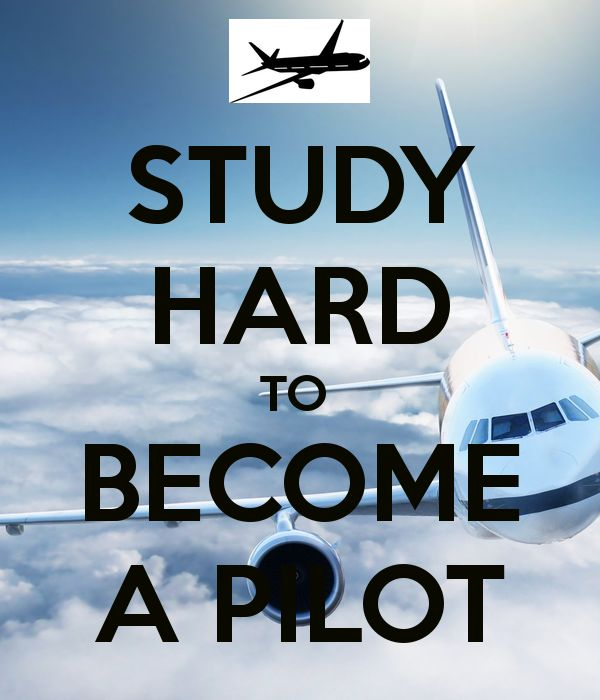 STUDY HARD TO  BECOME A PILOT