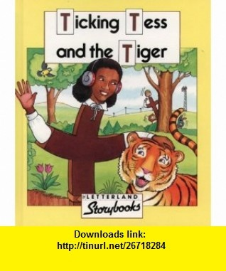 Ticking Tess and the Tiger (Letterland Story) (9780174101987) Stephanie Laslett, Richard Carlisle, Jane Launchbury , ISBN-10: 0174101988  , ISBN-13: 978-0174101987 ,  , tutorials , pdf , ebook , torrent , downloads , rapidshare , filesonic , hotfile , megaupload , fileserve
