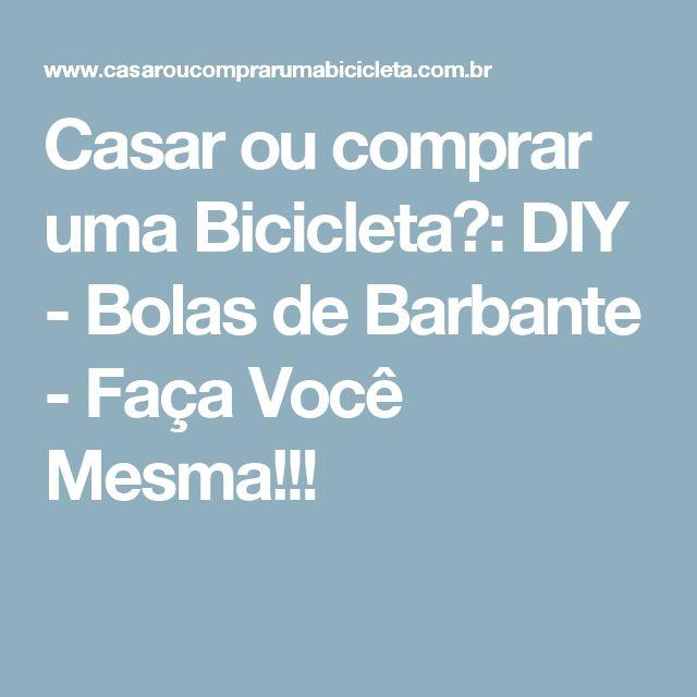 Casar ou comprar uma Bicicleta?: DIY - Bolas de Barbante - Faça Você Mesma!!!