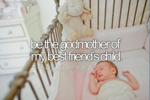 be the godmother of my best friend's child