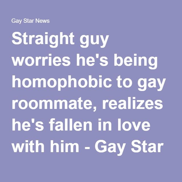 Straight guy worries he's being homophobic to gay roommate, realizes he's fallen in love with him - Gay Star News