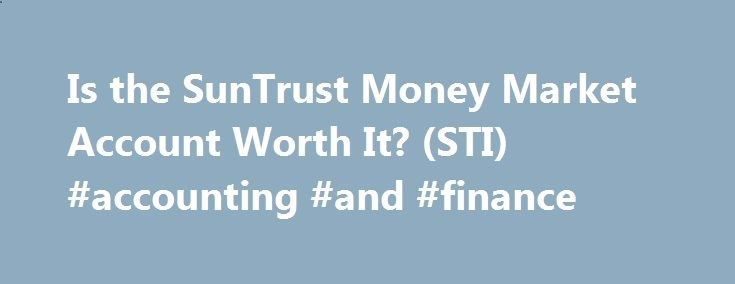 Is the SunTrust Money Market Account Worth It? (STI) #accounting #and #finance finances.nef2.com... #suntrust personal finance # Is the SunTrust Money Market Account Worth It? (STI) A money market account is a type of savings account in which the bank invests your funds in a series of short-term, highly liquid and very safe financial instruments, such as U.S. Treasury bills (T-bills), municipal notes and certificates of deposit (CDs). Most money market accounts pay higher interest rate...