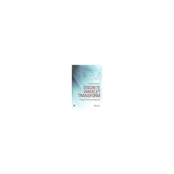 Discrete Wavelet Transform : A Signal Processing Approach (Hardcover) (D. Sundararajan)