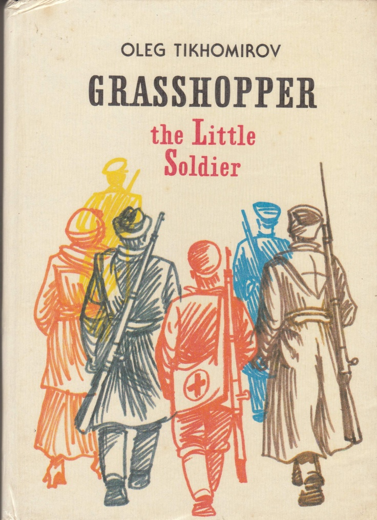 Oleg Tikhomirov. Grasshopper: the Little Soldier. Moscow. Raduga Publishers. 1985. English Translation. Translated from the Russian by Miriam Katz. The story about Alyosha Kuznetsov, a 15 yr old boy from Moscow who fell in battle in 1917 at the time of the October Revolution in Russia. Illustrated by Victor Kirillov. Click through on book for full details.