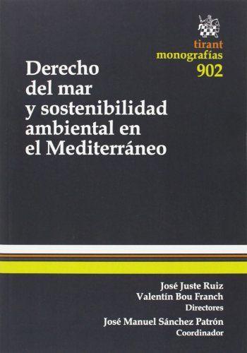 Derecho del mar y sostenibilidad ambiental en el Mediterráneo / directores, José Juste Ruiz, Valentín Bou Franch ; coordinador, José Manuel Sánchez Patrón