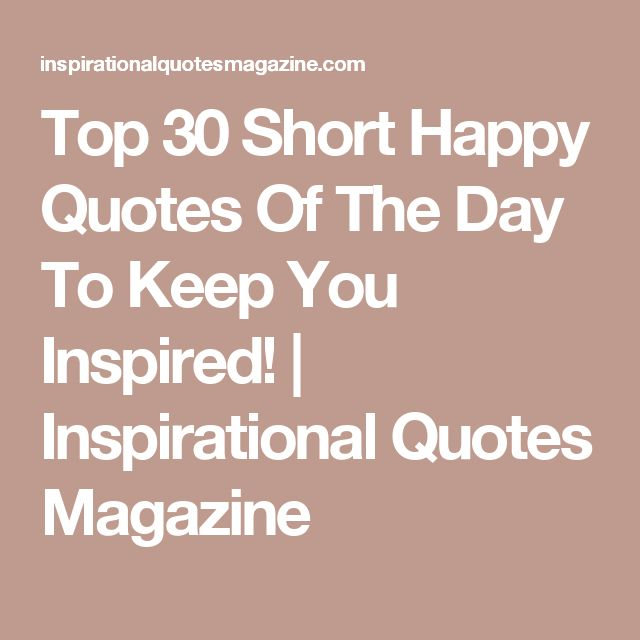 Inspirational Quotes On Pinterest: The 25+ Best Short Happy Quotes Ideas On Pinterest