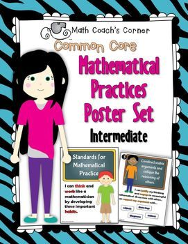 Math Coach's Corner: Common Core, Mathematical Practices Posters, Intermediate. These colorful posters illustrate and explain the Common Core Mathematical Practices in kid-friendly terms. Three pages of teaching notes explain the practices in laymen's terms. Also includes a B & W line-art page that's perfect for kiddos to keep in their Math Journal! $