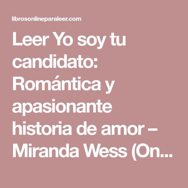 Leer Yo soy tu candidato: Romántica y apasionante historia de amor – Miranda Wess (Online) | Leer Libros Online - Descarga y lee libros gratis