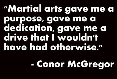 """Martial Arts gave me a pupose, gave me a dedication, gave me a drive that I wouldn't have had otherwise""  #RRKA #Inspiration@Conor McGregor"
