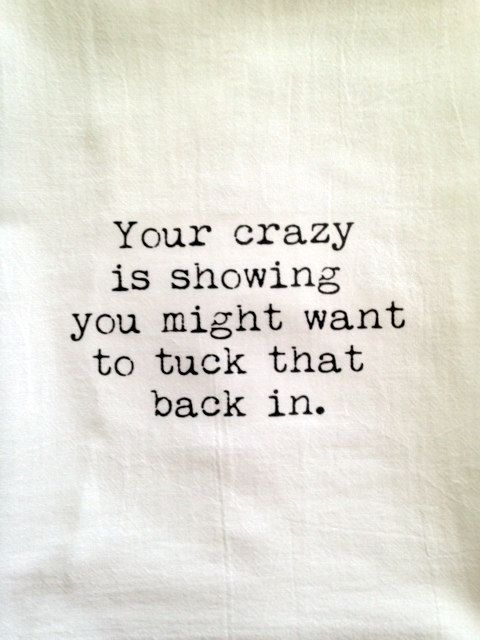 Your crazy is showing you might want to tuck that back in funny Kitchen Towel Tea Towel Flour