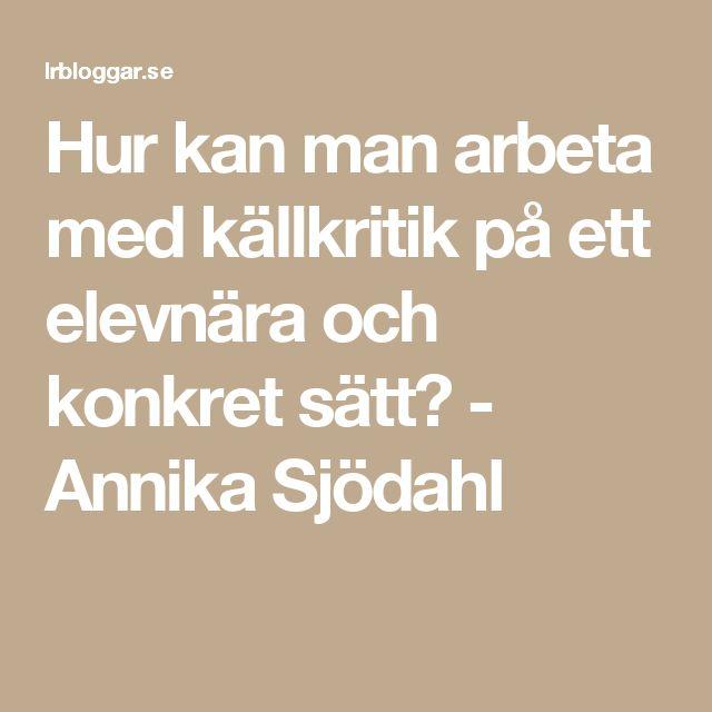 Hur kan man arbeta med källkritik på ett elevnära och konkret sätt? - Annika Sjödahl