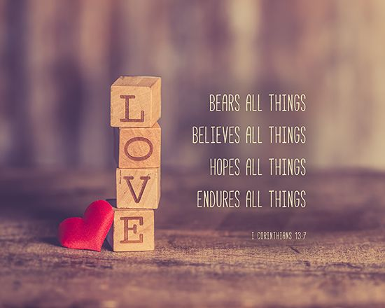 """Love bears all things, believes all things, hopes all things, endures all things."" I Corinthians 13:7   This Bible verse is available as 8X10 inch ready to frame wall art. Please click the picture for the link."