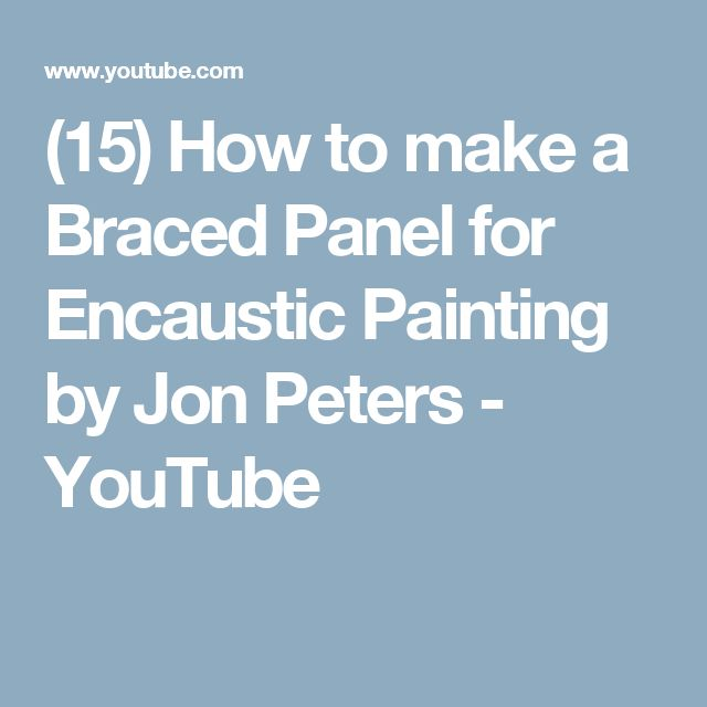 (15) How to make a Braced Panel for Encaustic Painting by Jon Peters - YouTube