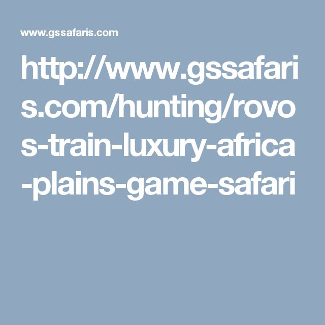http://www.gssafaris.com/hunting/rovos-train-luxury-africa-plains-game-safari