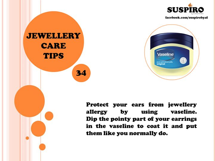 TIP 34  Protect your ears from jewellery allergy by using vaseline. Dip the pointy part of your earrings in the vaseline to coat it and put them like you normally do.  #Suspiro #Jewellery #CareTips #Vaseline