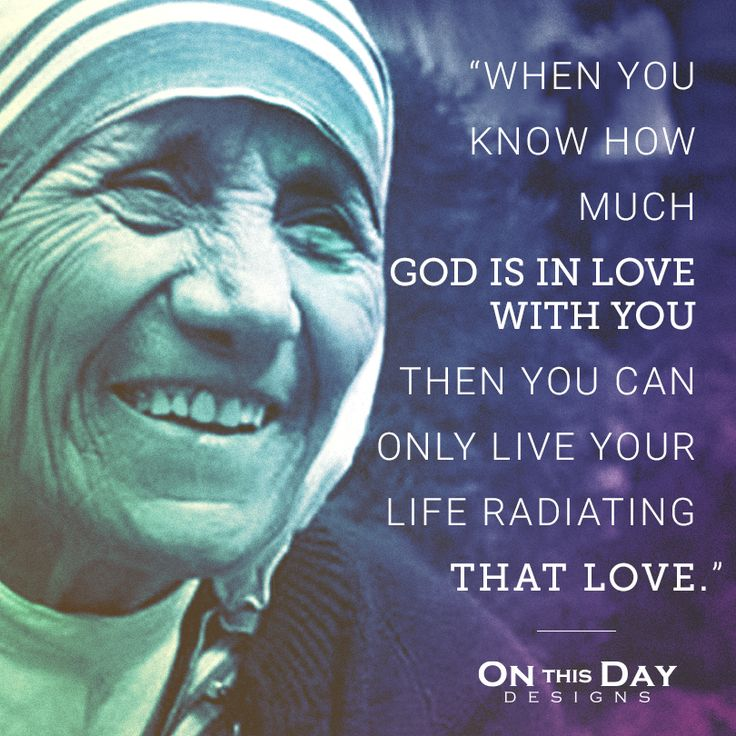 "Saint Mother Teresa - ""God is in love with you!                                                                                                                                                                                 More"