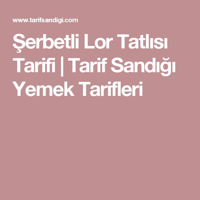 Şerbetli Lor Tatlısı Tarifi   Tarif Sandığı Yemek Tarifleri