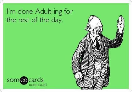 Im done adulting - ecard - http://jokideo.com/im-done-adulting-ecard/