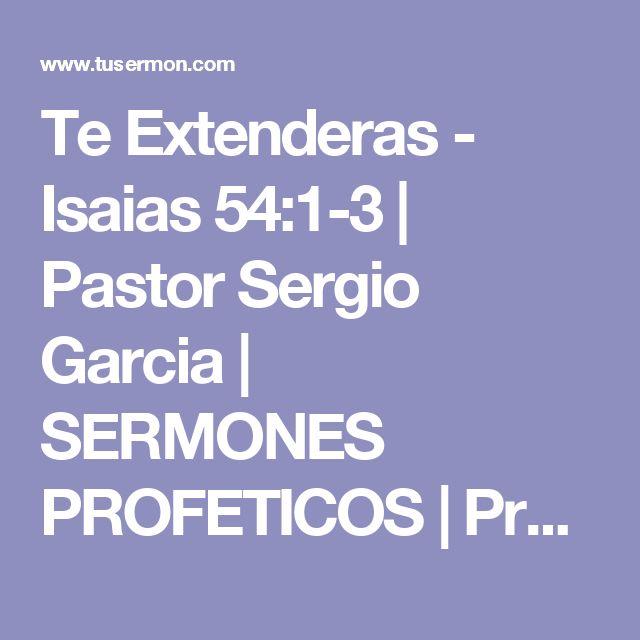 Te Extenderas -  Isaias 54:1-3 | Pastor Sergio Garcia | SERMONES PROFETICOS | Predicaciones y Sermones Escritos | TUSERMON.COM