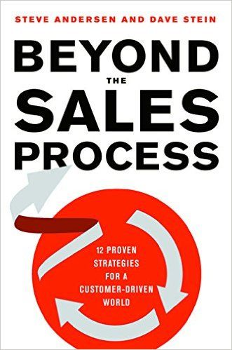 Beyond the Sales Process: 12 Proven Strategies for a Customer-Driven World: Dave Stein, Steve Andersen: 9780814437155: Amazon.com: Books