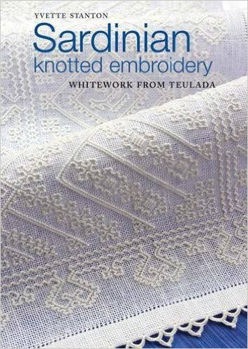 Sardinian Knotted Embroidery: Whitework from Teulada: Yvette Stanton: 9780975767764: Amazon.com: Books