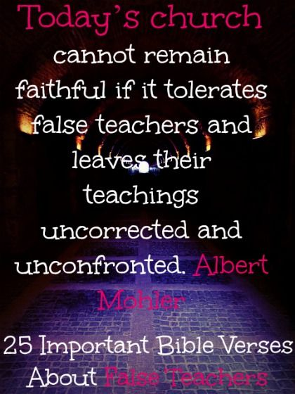 Today's Church Cannot Remain Faithful If It Tolerates False Teachers And Leaves Their Teachings Uncorrected And Unconfronted. Check Out 25 Important Bible Verses About False Teachers. http://biblereasons.com/false-teachers/
