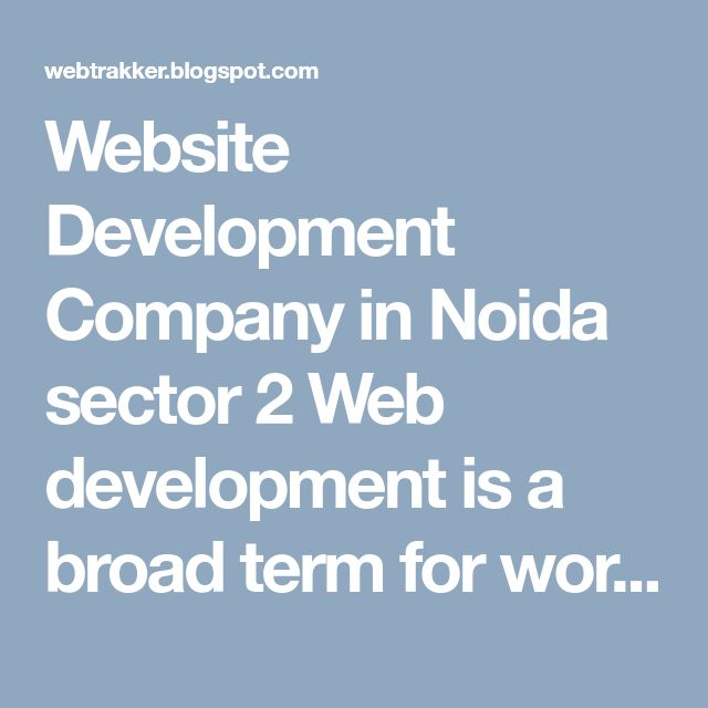 Website Development Company in Noida sector 2  Web development is a broad term for work related to the development of a website for the Internet or an intranet. Web development can range from the development of the simplest static page of plain text to more complex web-based Internet applications and social networking services  http://webtrakker.blogspot.com/2017/11/website-development-company-in-noida_24.html