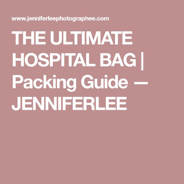 THE ULTIMATE HOSPITAL BAG | Packing Guide — JENNIFERLEE