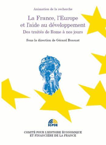 La France, l'Europe et l'aide au développement. Des traités de Rome à nos jours - Gérard Bossuat