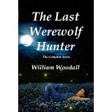 The Last Werewolf Hunter: The Complete Series (Kindle Edition)By William Woodall