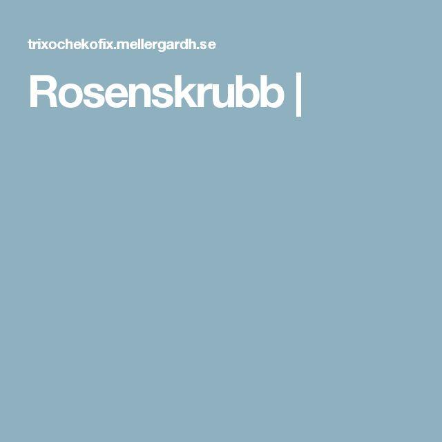Rosenskrubb |