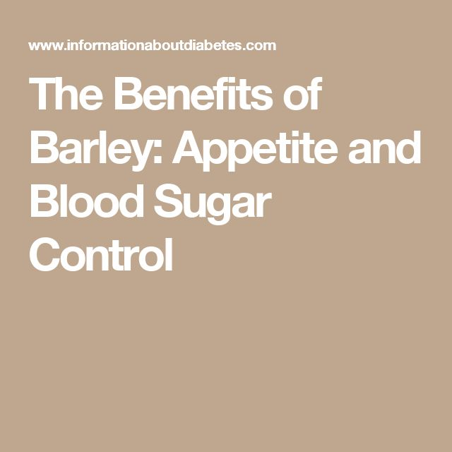 The Benefits of Barley: Appetite and Blood Sugar Control