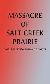 Massacre of Salt Creek Prairie (Illustrated) ebook by Captain Robert Goldthwaite Carter