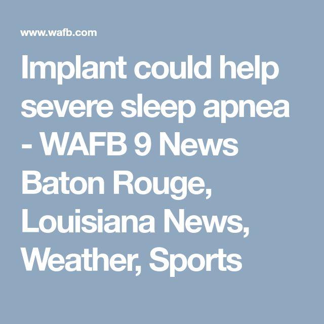 Implant could help severe sleep apnea - WAFB 9 News Baton Rouge, Louisiana News, Weather, Sports