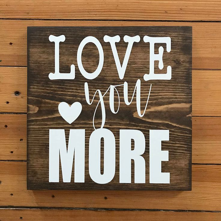 Signs For Home, Love You More Sign, Signs With Quotes, Gift For Her, Wood Signs, Gift For Him, Gift For Mom, Anniversary Gift by SAWDUSTGUYS on Etsy https://www.etsy.com/listing/575730338/signs-for-home-love-you-more-sign-signs