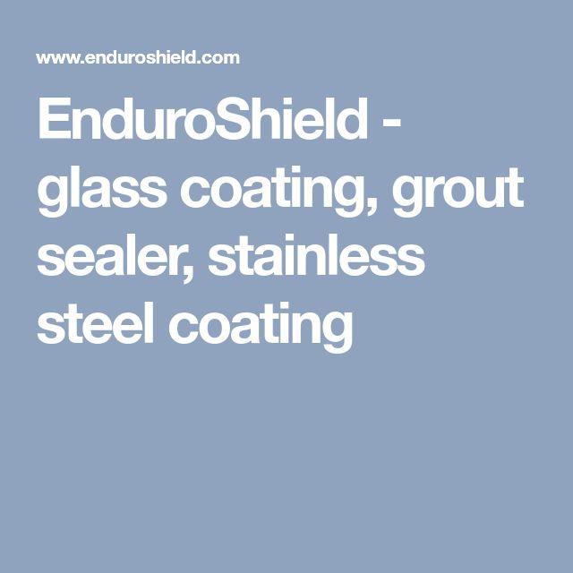 EnduroShield - glass coating, grout sealer, stainless steel coating