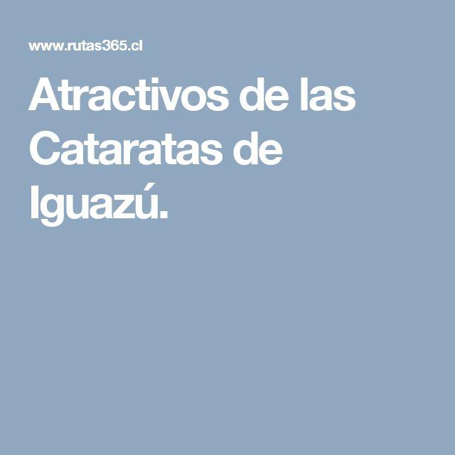 Atractivos de las Cataratas de Iguazú.